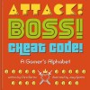 Attack! Boss! Cheat Code! A Gamer's Alphabet