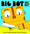 Big Bot, Small Bot: A Book of Opposites