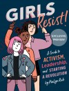 Girls Resist: A Guide to Activism, Leadership, and Starting a Revolution