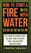 How to Start a Fire with Water