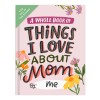 A Whole Entire Book of Things I Love About Mom by Me