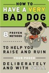 Self-Hurt Guide: How to Have A Very Bad Dog