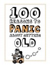 100 Reasons to Panic: Getting Old