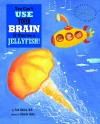 You Can't Use your Brain If you're a Jelly Fish