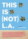 This is (Not) L.A. You Wished You Lived Here: An insider's look at the real Los Angeles, written by